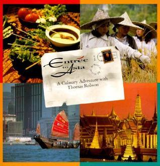Entree to Asia: A Culinary Adventure With Thomas Robson Thomas Robson