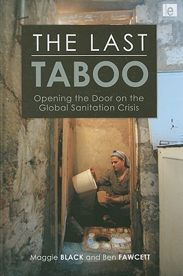 The Last Taboo: Opening the Door on the Global Sanitation Crisis  by  Maggie Black
