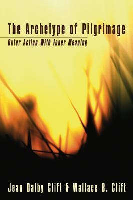 The Archetype of Pilgrimage: Outer Action with Inner Meaning Jean Dalby Clift