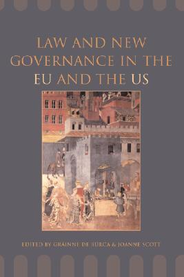 Law and New Governance in the EU and the US  by  Gráinne de Búrca