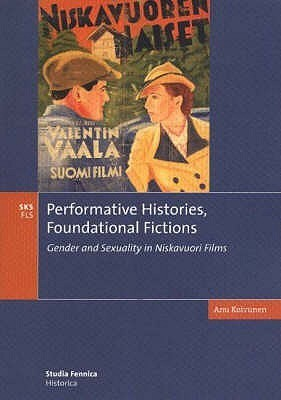 Performative Histories, Foundational Fictions: Gender and Sexuality in Niskavuori Films  by  A. Koivunen