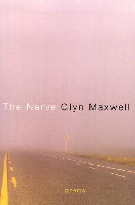 The Nerve: Poems Glyn Maxwell