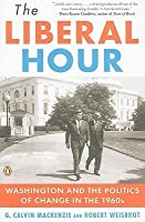 The Liberal Hour: Washington and the Politics of Change in the 1960s (History of American Life)