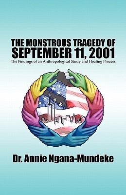 The Monstrous Tragedy of September 11, 2001: The Findings of an Anthropological Study and Healing Process  by  Annie N. Mundeke