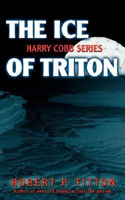 The Ice of Triton: Harry Cobb Series  by  Robert P. Fitton