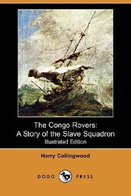 The Congo Rovers: A Story of the Slave Squadron (Illustrated Edition) Harry Collingwood