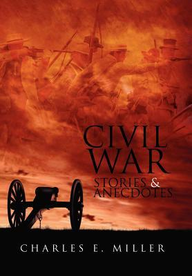 Civil War Stories & Anecdotes  by  Charles E. Miller