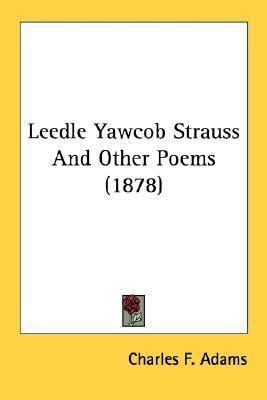 Leedle Yawcob Strauss and Other Poems (1878)  by  Charles F. Adams
