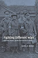 Fighting Different Wars: Experience, Memory, and the First World War in Britain