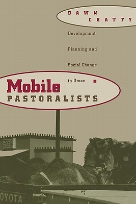 Mobile Pastoralists: Development Planning and Social Change in Oman Dawn Chatty