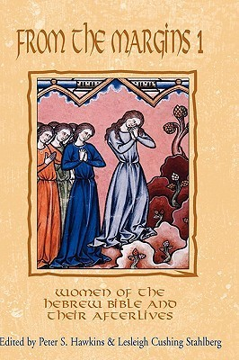 From the Margins 1: Women of the Hebrew Bible and Their Afterlives Peter S. Hawkins