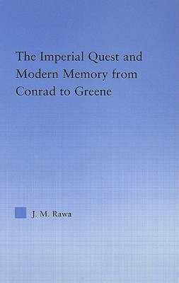 The Imperial Quest and Modern Memory from Conrad to Greene J.M. Rawa