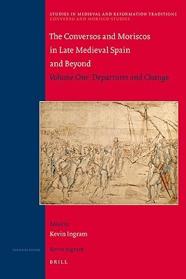 The Conversos and Moriscos in Late Medieval Spain and Beyond: Volume Two: The Morisco Issue  by  Kevin Ingram