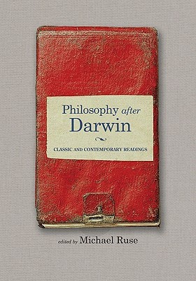 Philosophy After Darwin: Classic and Contemporary Readings  by  Michael Ruse