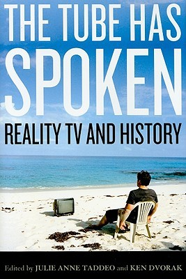 The Tube Has Spoken: Reality TV & History  by  Julie Anne Taddeo