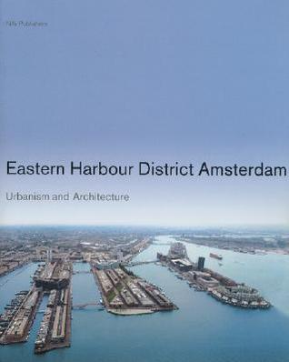 Eastern Harbour District Amsterdam: Urbanism and Architecture  by  Jaap Evert Abrahamse