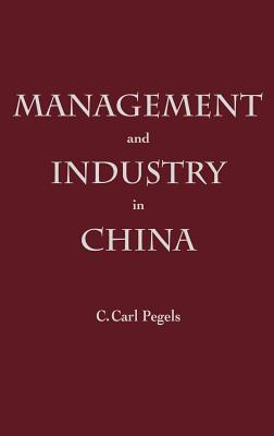 Management and Industry in China  by  C.Carl Pegels