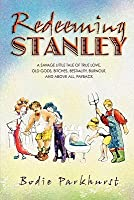 Redeeming Stanley: A Savage Little Tale of True Love, Old Gods, Bitches, Bestiality, Burnout, and Above All, Payback.
