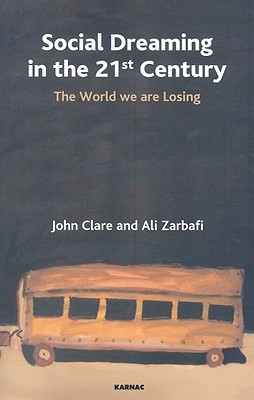Social Dreaming In The 21st Century: The World We Are Losing  by  John D. Clare