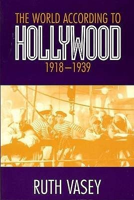 World According to Hollywood, 1918-1939  by  Ruth Vasey