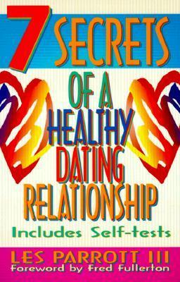 7 Secrets of a Healthy Dating Relationship  by  Les Parrott III