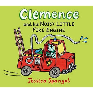 Clemence And His Noisy Little Fire Engine Jessica Spanyol