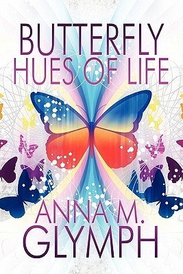 Butterfly Hues of Life  by  Anna M. Glymph
