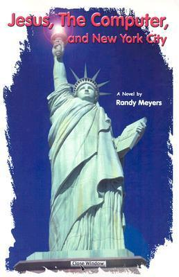 Jesus, the Computer, and New York City  by  Randy Meyers