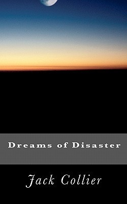Dreams of Disaster  by  Jack Collier