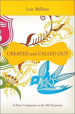 Created and Called Out: A Poetic Companion to the Old Testament Lois Millette
