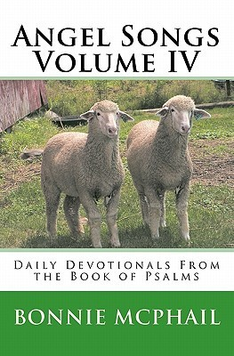 Angel Songs Volume IV: Daily Devotionals from the Book of Psalms  by  Bonnie McPhail
