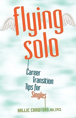 Flying Solo: Career Transition Tips for Singles  by  Hallie Crawford