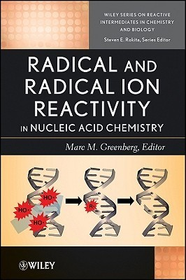 Radical and Radical Ion Reactivity in Nucleic Acid Chemistry M. Greenberg