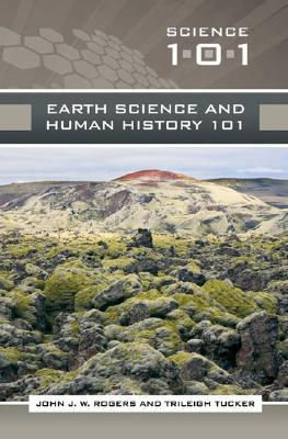 Earth Science and Human History 101  by  John J.W. Rogers