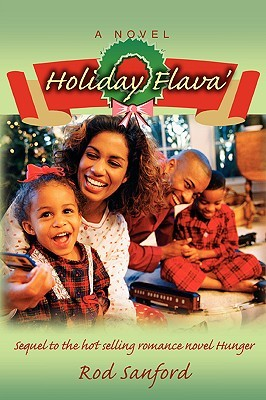 Holiday Flava: Sequel to the Hot Selling Romance Novel Hunger  by  Rod Sanford