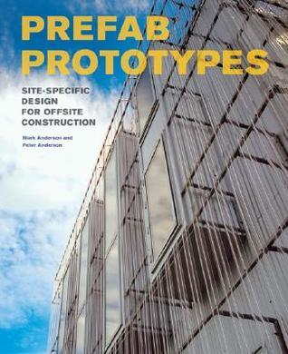 Prefab Prototypes: Site-Specific Design for Offsite Construction  by  Mark Anderson