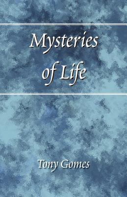 Mysteries of Life: The Meaning of Life  by  Anotnio Gomes