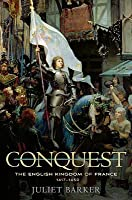Conquest: The English Kingdom of France, 1417-1450