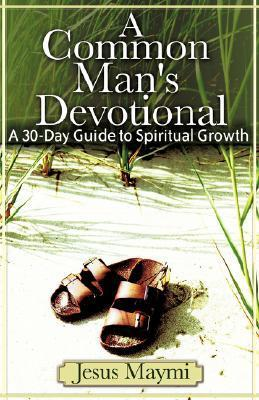 A Common Mans Devotional  by  Jesus Maymi