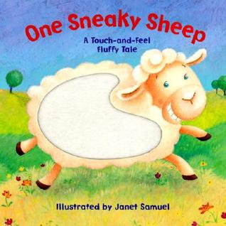 One Sneaky Sheep: A Touch-And-Feel Fluffy Tale  by  Janet Samuel