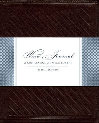 Wine Journal: A Companion for Wine Lovers  by  Brian St. Pierre