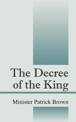 The Decree of the King Patrick   Brown
