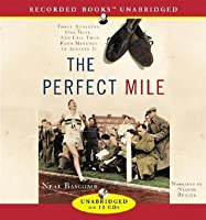 The Perfect Mile: Three Athletes, One Goal and Less Than Four Minutes to Achieve It