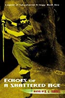 Echoes of a Shattered Age: Legend of Takashaniel Trilogy: Book One