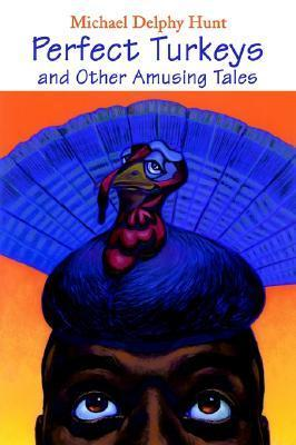Perfect Turkeys and Other Amusing Tales  by  Michael  Hunt