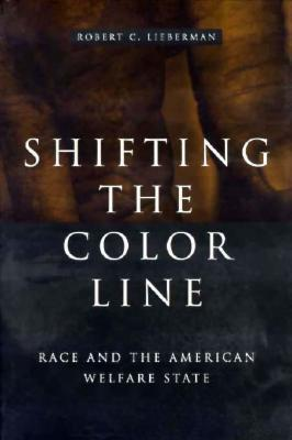 Shifting the Color Line: Race and the American Welfare State Robert C. Lieberman