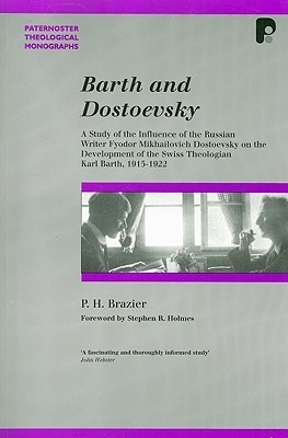 Barth and Dostoevsky: A Study of the Influence of Fyodor Dostoevsky on the Development of Karl Barth (1915-1922) (Paternoster Theological Monographs)  by  Paul H. Brazier