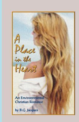 A Place in the Heart: An Environmental Christian Romance B.G. Jacques