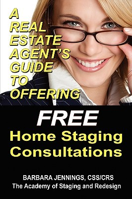 A Real Estate Agents Guide to Offering Home Staging Advice OR How Realtors Can Use Real Estate Staging to Dramatically Increase Profits and Listings Barbara Jennings