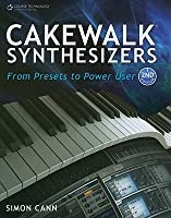 Cakewalk Synthesizers: from Presets to Power User, second edition